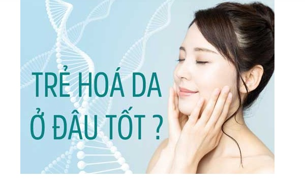 Địa chỉ trẻ hóa da ở đâu tốt nhất hiện tại Hà Nội và HCM
